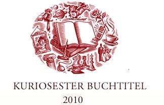 Longlist für 'Preis für den kuriosesten Buchtitel 2010'