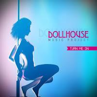 Dollhouse Music Project - Turn Me On