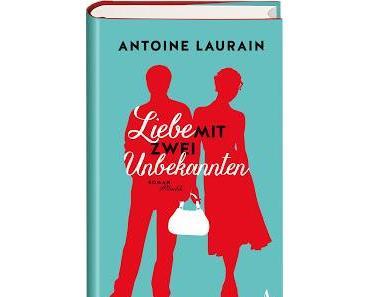 Antoine Laurain: Liebe mit zwei Unbekannten