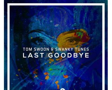 Tom Swoon & Swanky Tunes - Last Goodbye