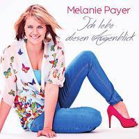 Melanie Payer - Ich Lebe Diesen Augenblick
