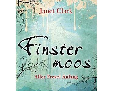 Rezension: Finstermoos Teil 1: Aller Frevel Anfang von Janet Clark