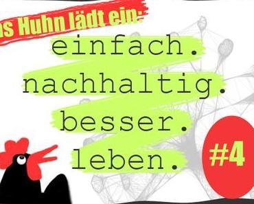 """Das Huhn lädt ein: Zur 4. Runde von """"Einfach. Nachhaltig. Besser. Leben."""" {EiNab}"""