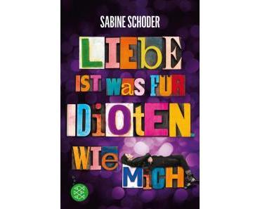 Schoder, Sabine: Liebe ist was für Idioten. Wie mich.