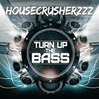 Housecrusherzzz - Turn Up The Bass