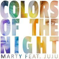 Marty feat. JuJu - Colors Of The Night