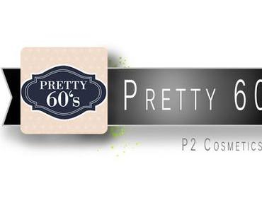 PRETTY 60´S - P2 COSMETICS [PREVIEW]