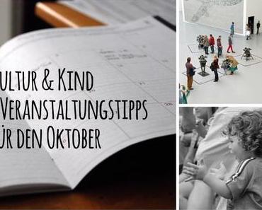 Kultur & Kind | 5 Veranstaltungstipps für den Oktober