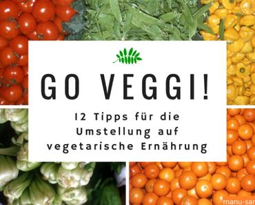 Go Veggi: 12 Tipps für die Umstellung auf vegetarische Ernährung