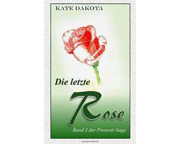Dakota, Kate: Die letzte Rose (Prescott-Saga 3)