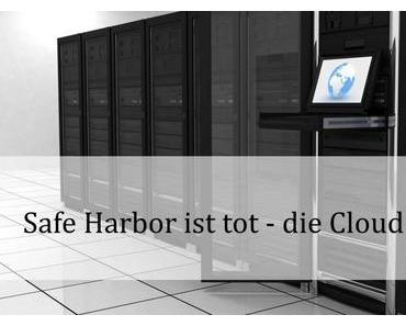 Das Safe Harbor Abkommen ist tot – die Cloud auch?