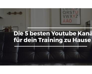 Die 5 besten Youtube Kanäle für dein Training zu Hause