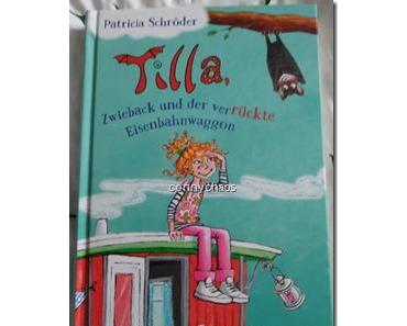 """""""Tilla, Zwieback und der verrückte Eisenbahnwaggon"""" Patricia Schröder"""