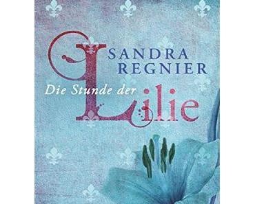 {Rezension} Sandra Regnier - Die Stunde der Lilie