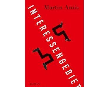Rezension: Martin Amis – Interessengebiet (Kein & Aber 2015)