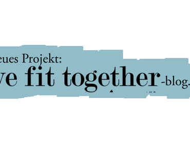NEUES PROJEKT: wefittogether-blog.com