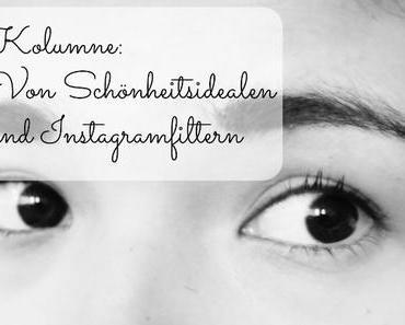 Kolumne: Von Schönheitsidealen und Instagramfiltern