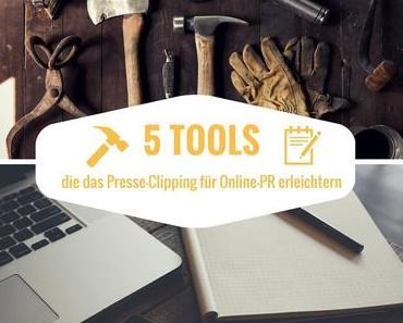 5 Tools, die das Presse-Clipping für Online-PR erleichtern