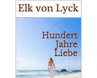 """Neues E-Book """"Hundert Jahre Liebe"""" von Elk von Lyck - Drama, Romantik, Geschichte und mehr"""