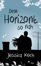 "[Rezension] ""Dem Horizont so nah"", Jessica Koch (Feuerwerke)"