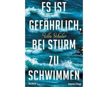 Scheler, Ulla: Es ist gefährlich, bei Sturm zu schwimmen