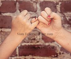 Vom Tellerwäscher zum Blogger-the german Dream
