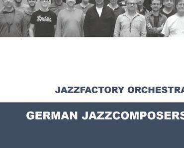 Jazzfactory Orchestra – German Jazzcomposers – Eine Reise durch die phantastische Welt des Big Band Sounds