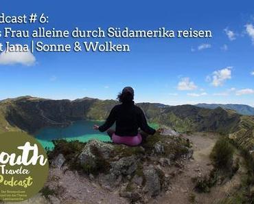Podcast # 6: Als Frau alleine durch Südamerika reisen mit Jana | Sonne & Wolken