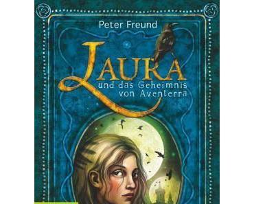"""(Rezension) – Peter Freund """"Laura und das Geheimnis von Aventerra"""""""