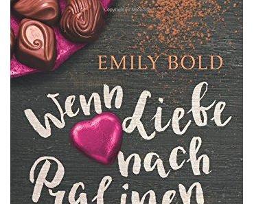 Wenn Liebe nach Pralinen schmeckt – Emily Bold
