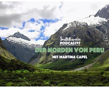 Podcast # 8: Der Norden von Peru mit Martina Capel