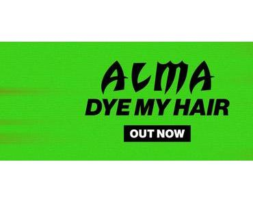 Happy Releaseday: ALMA – Dye My Hair EP // full stream