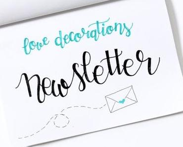 Der Love Decorations Newsletter – endliiiich…!