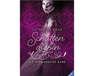 """Schattendiebin """"Die verborgene Gabe"""" - Catherine Egan"""