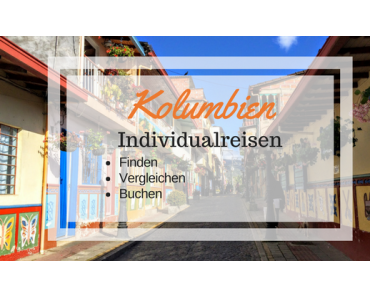 Kolumbien – Nützliche und weniger nützliche Reiseinformationen