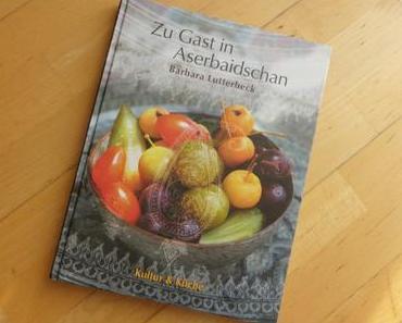 Kochbuch: Zu Gast in Aserbaidschan * Barbara Lutterbeck