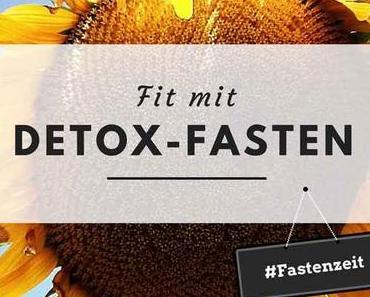 Detox – So entschlackt und entgiftet ihr richtig – 3. Teil über das Fasten