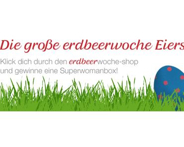 Finde das erdbeerwoche-Osterei und gewinne eine SuperwomanBox!