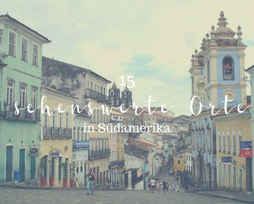 15 sehenswerte Orte in Südamerika, die auf keiner Backpacking Reise fehlen sollten