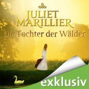 Hörbuchtipp: Die Tochter der Wälder (Sevenwaters 1) von Juliet Marillier