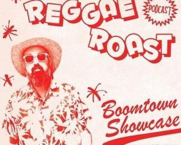 REGGAE ROAST PODCAST VOLUME 32: Boomtown Showcase with Kaptin & Earl Gateshead