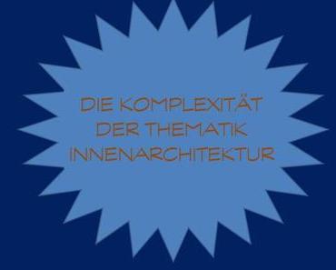 Was leistet Innenarchitektur? – 4. Die Komplexität der Thematik Innenarchitektur