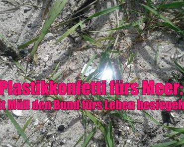 Plastikkonfetti fürs Meer: Mit Müll den Bund fürs Leben besiegeln…