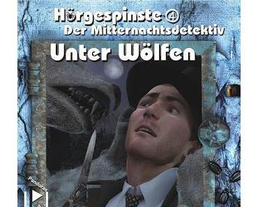 Hörspielrezension: «Der Mitternachtsdetektiv: Unter Wölfen» (Hörgespinste Folge 4; Pandoras Play)