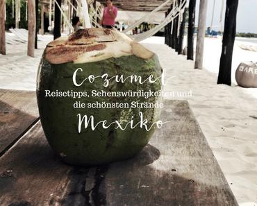 Isla Cozumel, Mexiko – Reisetipps, Sehenswürdigkeiten und die schönsten Strände