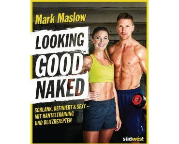 Looking Good Naked von Mark Maslow