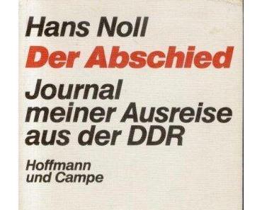 Hans Noll: Der Abschied. Journal meiner Ausreise aus der DDR.