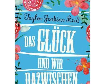 Taylor Jenkins Reid: Das Glück und wir dazwischen