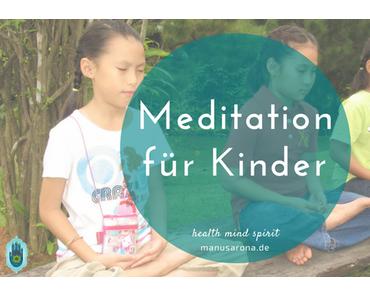 Meditation für Kinder – Tipps & diverse Anleitungen