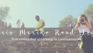 Mein Mexiko Road Trip: ersten unterwegs Lateinamerika